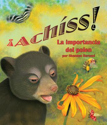 ¡Achíss! La Importancia del Polen (Achoo! Why Pollen Counts) Cover Image