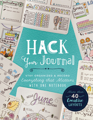 Hack Your Journal: Stay Organized & Record Everything That Matters with One Notebook Cover Image