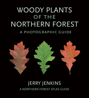 Woody Plants of the Northern Forest: A Photographic Guide (Northern Forest Atlas Guides) Cover Image