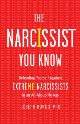 The Narcissist You Know: Defending Yourself Against Extreme Narcissists in an All-About-Me Age Cover Image