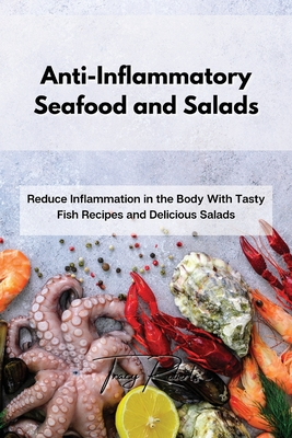 Anti-Inflammatory Seafood and Salads: Reduce Inflammation in the Body With Tasty Fish Recipes and Delicious Salads Cover Image