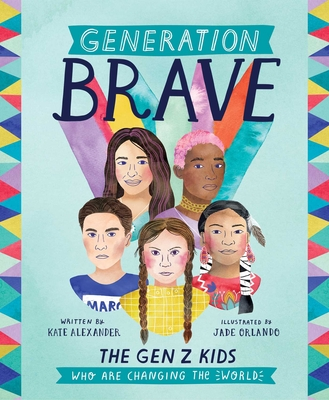 Generation Brave: The Gen Z Kids Who Are Changing the World