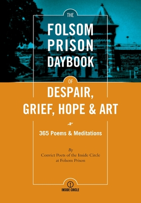 The Folsom Prison Daybook of Despair, Grief, Hope and Art: 365 Poems & Meditations Cover Image
