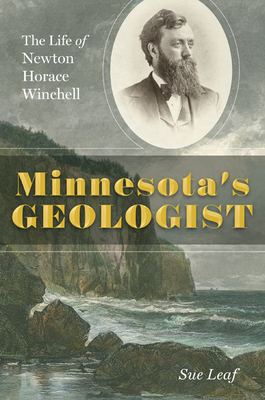 Minnesota's Geologist: The Life of Newton Horace Winchell Cover Image