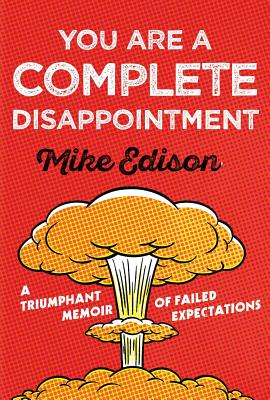 You Are a Complete Disappointment: A Triumphant Memoir of Failed Expectations Cover Image