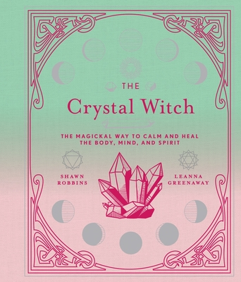 The Crystal Witch, 6: The Magickal Way to Calm and Heal the Body, Mind, and Spirit (Modern-Day Witch #6) Cover Image