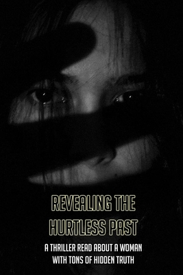 Revealing The Hurtless Past: A Thriller Read About A Woman With Tons Of Hidden Truth: New Psychological Thriller Books Cover Image
