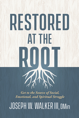 Restored at the Root: Get to the Source of Social, Emotional, and Spiritual Struggle Cover Image