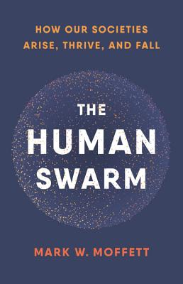 The Human Swarm: How Our Societies Arise, Thrive, and Fall Cover Image