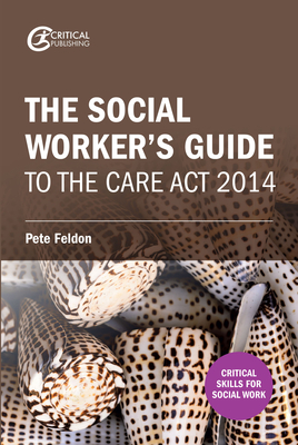The Social Worker's Guide to the Care Act 2014 (Critical Skills for Social Work) Cover Image
