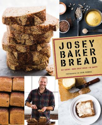 Josey Baker Bread: Get Baking - Make Awesome Bread - Share the Loaves (Cookbook for Bakers, Easy Book about Bread-Making) Cover Image
