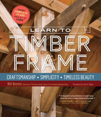 Learn to Timber Frame: Craftsmanship, Simplicity, Timeless Beauty Cover Image