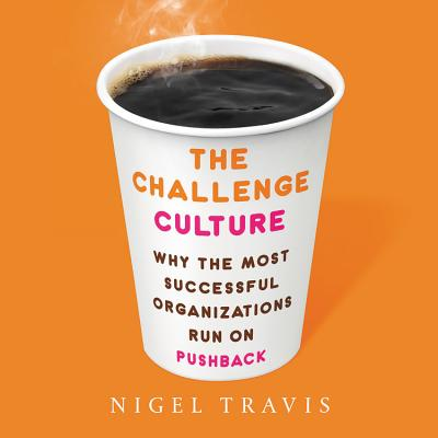 The Challenge Culture: Why the Most Successful Organizations Run on Pushback Cover Image