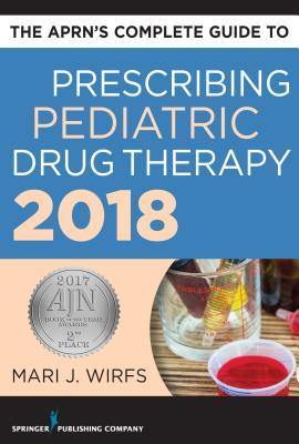 The Aprn's Complete Guide to Prescribing Pediatric Drug Therapy Cover Image
