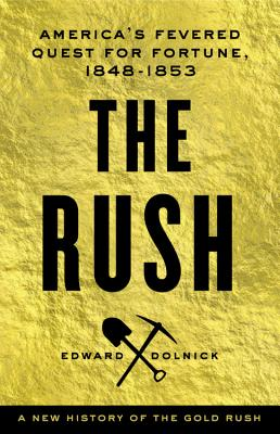 The Rush: America's Fevered Quest for Fortune, 1848-1853 Cover Image