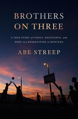 Brothers on Three: A True Story of Family, Resistance, and Hope on a Reservation in Montana Cover Image