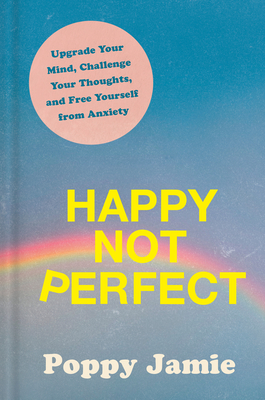 Happy Not Perfect: Upgrade Your Mind, Challenge Your Thoughts, and Free Yourself from Anxiety cover