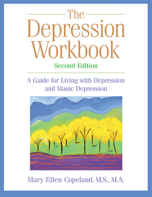 The Depression Workbook: A Guide for Living with Depression and Manic Depression Cover Image
