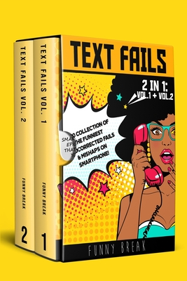 Text Fails: 2 IN 1: Vol.1 + Vol.2: 2020 Collection of The Funniest Autocorrected Fails & Mishaps on Smartphone! Cover Image