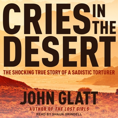 Cries in the Desert Lib/E: The Shocking True Story of a Sadistic Torturer Cover Image