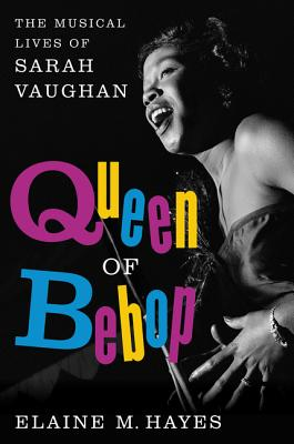 Queen of Bebop: The Musical Lives of Sarah Vaughan Cover Image