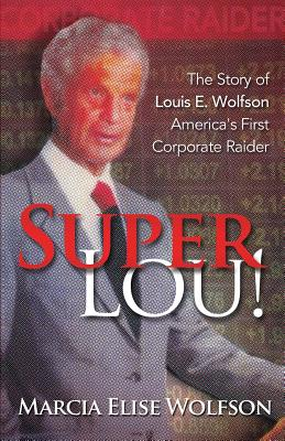 Super Lou!: The Rise, Fall, and Affirmed Redemption of Louis Wolfson, America's First Corporate Raider Cover Image