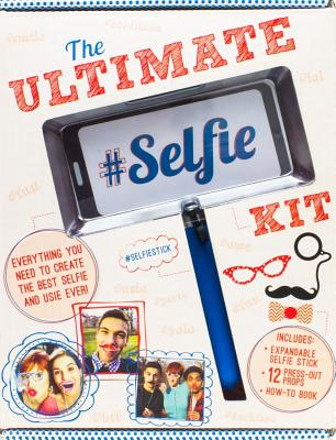 The Ultimate Selfie Kit: Everything You Need to Create the Best Selfie and Ussie Ever! Cover Image