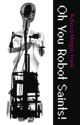 Oh You Robot Saints! (Carnegie Mellon University Press Poetry Series ) Cover Image