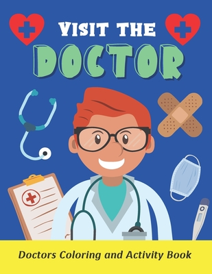 Visit the Doctor: Doctors Coloring and Activity Book for Kids - Book for Children Who Want to Become Doctors or are Afraid of a Doctor - Cover Image