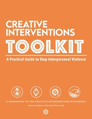 Creative Interventions Toolkit: A Practical Guide to Stop Interpersonal Violence Cover Image
