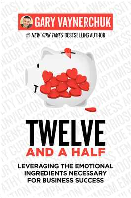 Twelve and a Half: Leveraging the Emotional Ingredients Necessary for Business Success cover