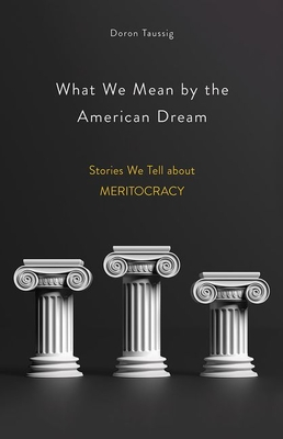 What We Mean by the American Dream: Stories We Tell about Meritocracy Cover Image