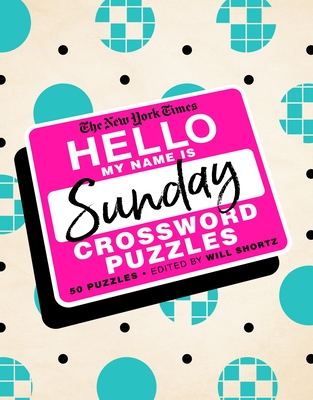 The New York Times Hello, My Name Is Sunday: 50 Sunday Crossword Puzzles Cover Image
