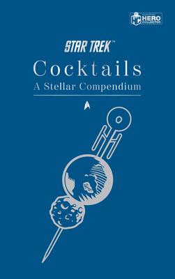 Star Trek Cocktails: A Stellar Compendium Cover Image