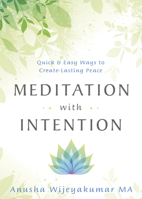 Meditation with Intention: Quick & Easy Ways to Create Lasting Peace Cover Image