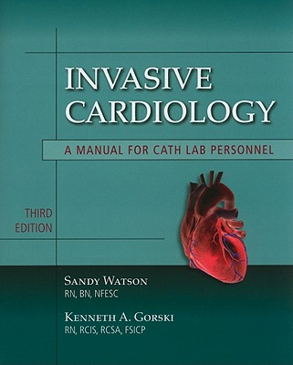 Invasive Cardiology: A Manual for Cath Lab Personnel: A Manual for Cath Lab Personnel Cover Image