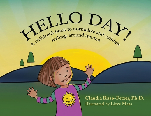 Hello Day!: A children's book to normalize and validate feelings around trauma Cover Image