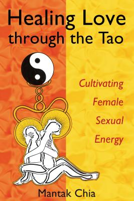 Healing Love through the Tao: Cultivating Female Sexual Energy Cover Image