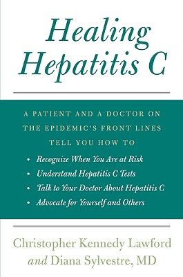 Healing Hepatitis C: A Patient and a Doctor on the Epidemic's Front Lines Tell You How to Recognize When You Are at Risk, Understand Hepati Cover Image