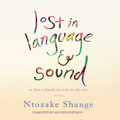 Lost in Language and Sound Lib/E: Or, How I Found My Way to the Arts; Essays Cover Image