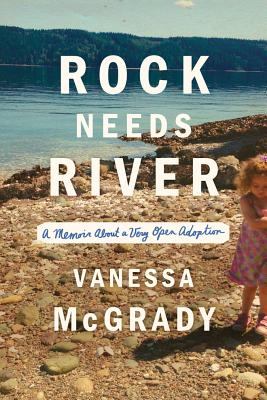 Rock Needs River: A Memoir of a Very Open Adoption Cover Image