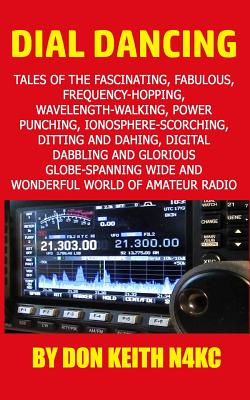 Dial Dancing: Tales of the the fascinating, fabulous, frequency-hopping, wavelength-walking, power punching, ionosphere-scorching, d Cover Image