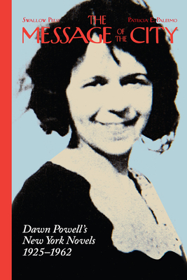 The Message of the City: Dawn Powell's New York Novels, 1925–1962 Cover Image