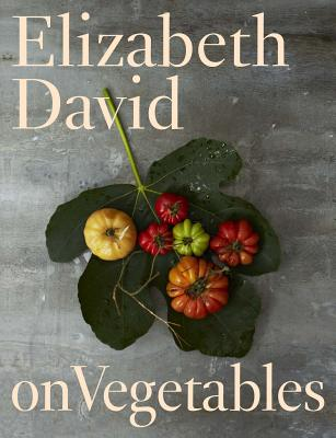 Elizabeth David on Vegetables Cover Image