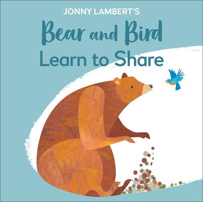 Jonny Lambert's Bear and Bird: Learn to Share Cover Image
