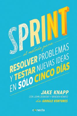 Sprint - El Metodo Para Resolver Problemas y Testar Nuevas Ideas En Solo Cinco D IAS / Sprint: How to Solve Big Problems and Test New = Sprint Cover Image