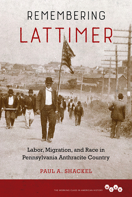 Remembering Lattimer: Labor, Migration, and Race in Pennsylvania Anthracite Country (Working Class in American History) Cover Image