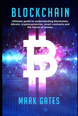 Blockchain: Ultimate Guide to Understanding Blockchain, Bitcoin, Cryptocurrencies, Smart Contracts and the Future of Money. Cover Image