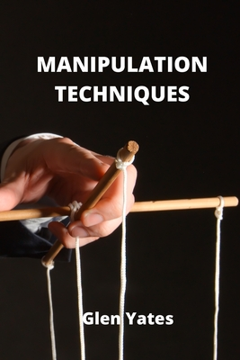 Manipulation Techniques: An Introductive guide to Manipulation Techniques in daily life Cover Image