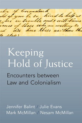 Keeping Hold of Justice: Encounters between Law and Colonialism (Law, Meaning, And Violence) Cover Image